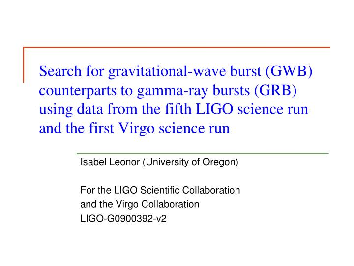 Search for gravitational-wave burst (GWB) counterparts to gamma-ray bursts (GRB) using data from the...