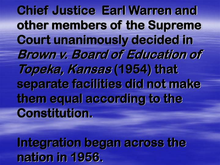 Chief Justice  Earl Warren and  other members of the Supreme Court unanimously decided in