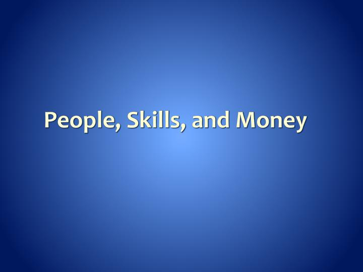 People, Skills, and Money
