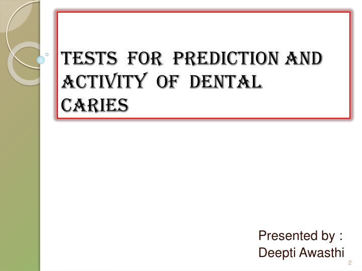 Tests  for  prediction and                              Activity  of  dental