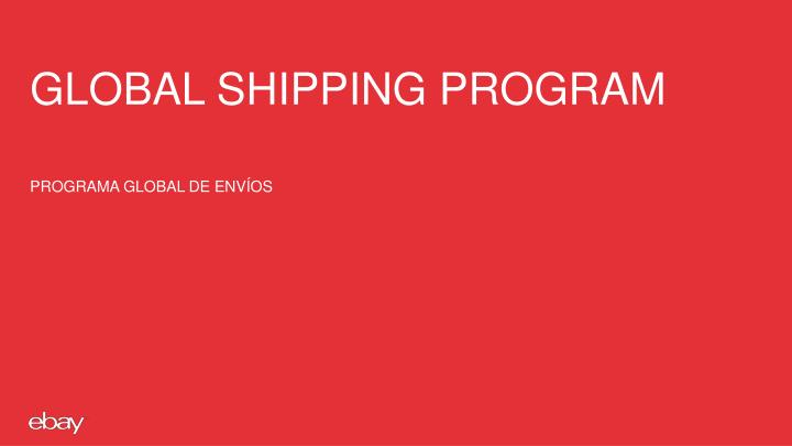 GLOBAL SHIPPING PROGRAM