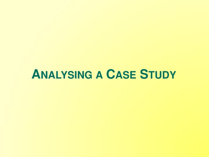 Analysing a Case Study