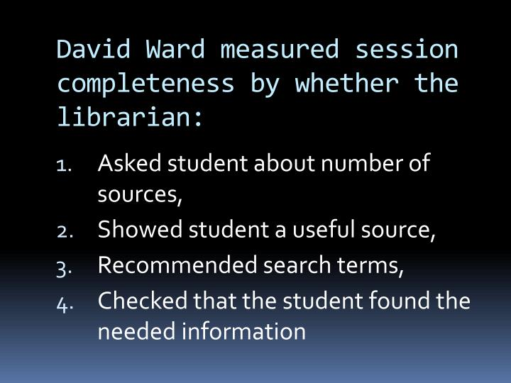 David Ward measured session completeness by whether the librarian: