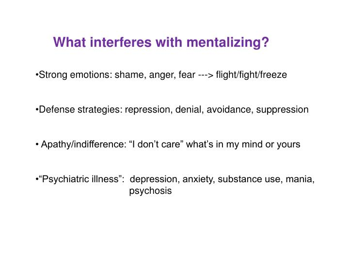 What interferes with mentalizing?