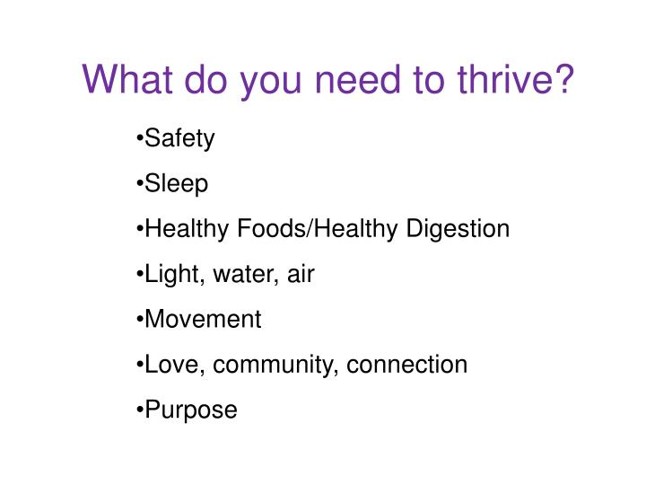 What do you need to thrive?