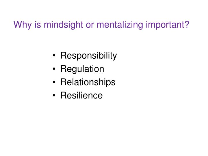 Why is mindsight or mentalizing important?