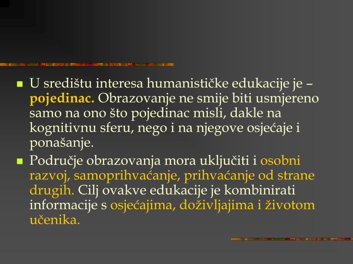 U središtu interesa humanističke edukacije je –