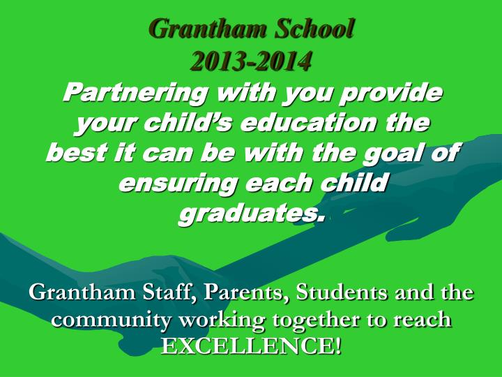 Grantham staff parents students and the community working together to reach excellence