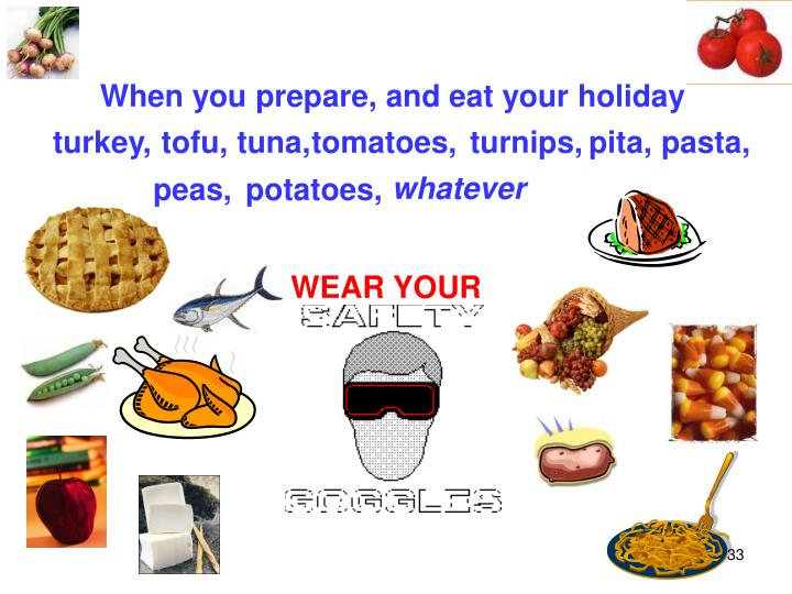 When you prepare, and eat your holiday