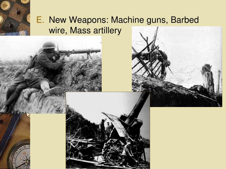 New Weapons: Machine guns, Barbed wire, Mass artillery