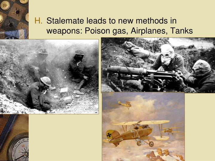 Stalemate leads to new methods in weapons: Poison gas, Airplanes, Tanks