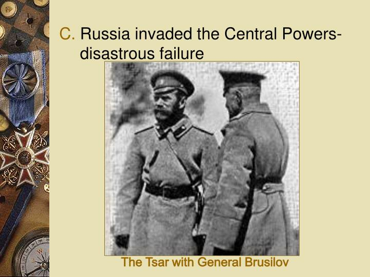 Russia invaded the Central Powers- disastrous failure