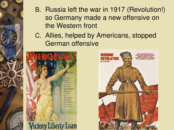 Russia left the war in 1917 (Revolution!) so Germany made a new offensive on the Western front