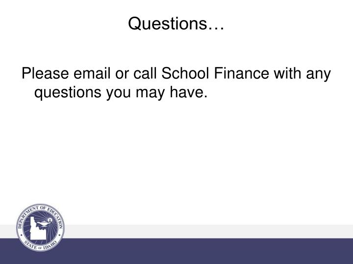Please email or call School Finance with any questions you may have.