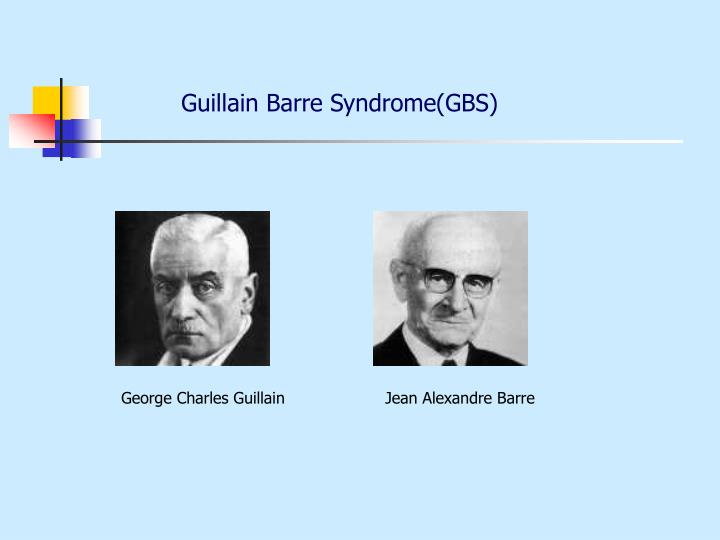 Guillain Barre Syndrome(GBS)