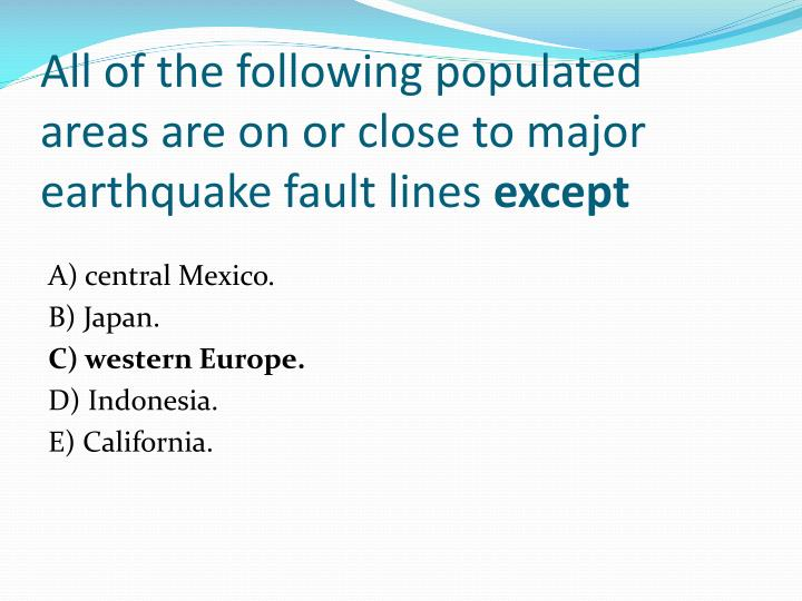 All of the following populated areas are on or close to major earthquake fault lines