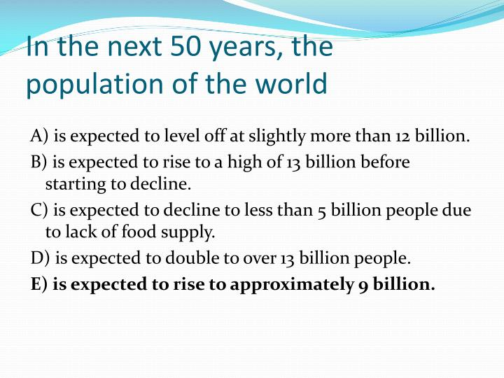 In the next 50 years, the population of the world
