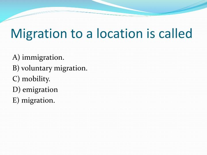 Migration to a location is called