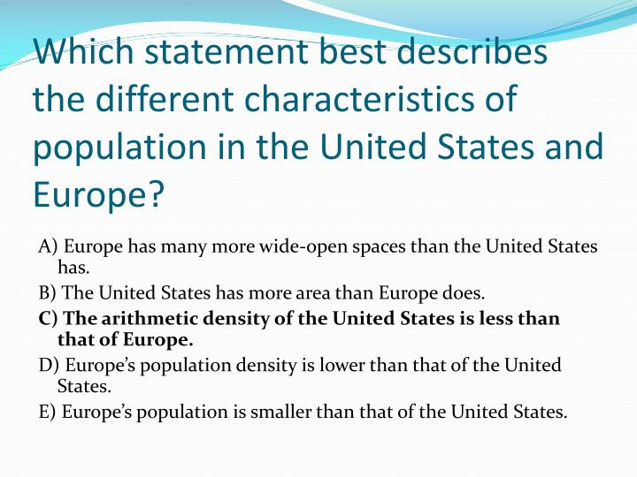 Which statement best describes the different characteristics of population in the United States and Europe?