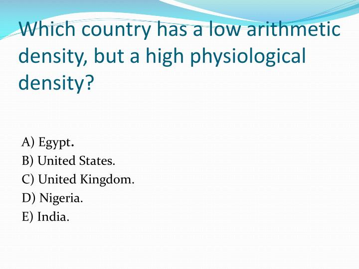 Which country has a low arithmetic density, but a high physiological density?