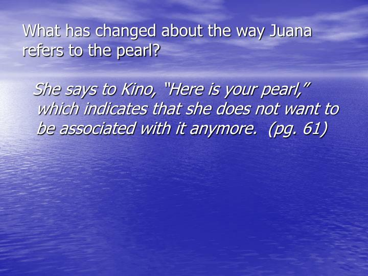 What has changed about the way Juana refers to the pearl?