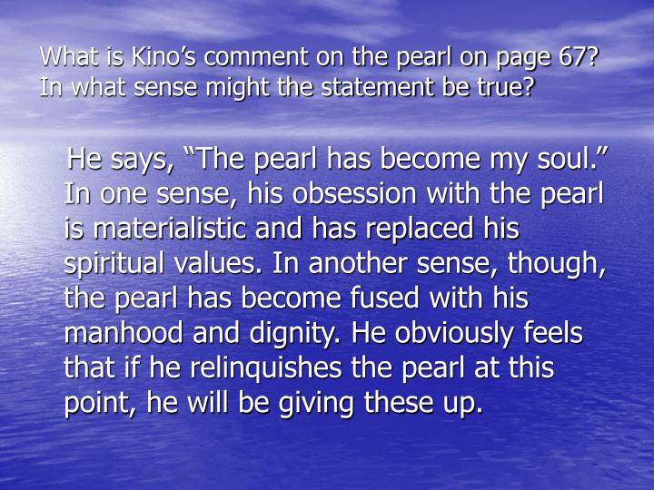 What is Kino's comment on the pearl on page 67? In what sense might the statement be true?