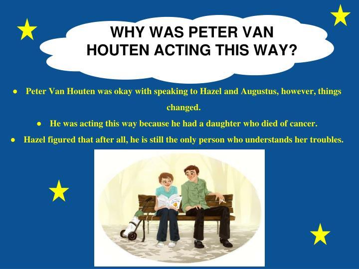 WHY WAS PETER VAN HOUTEN ACTING THIS WAY?