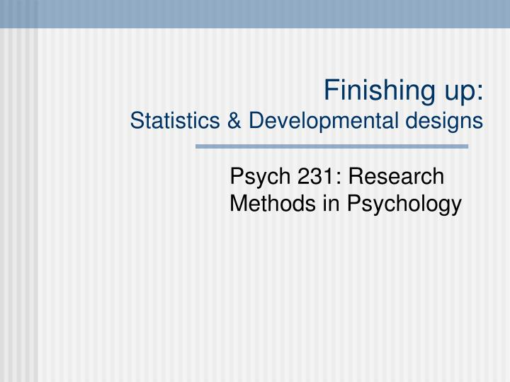 Finishing up statistics developmental designs