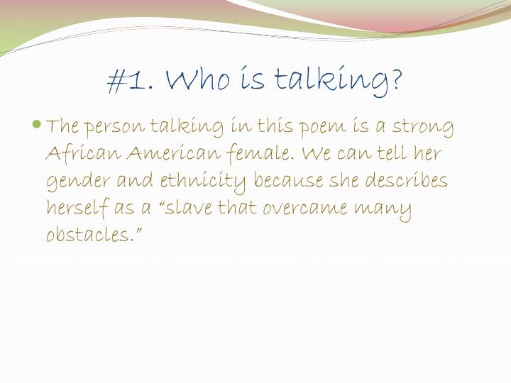 #1. Who is talking?