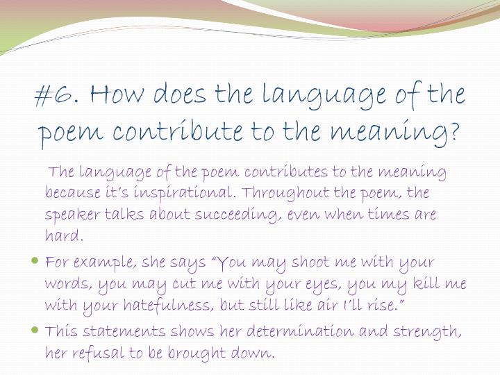#6. How does the language of the poem contribute to the meaning?
