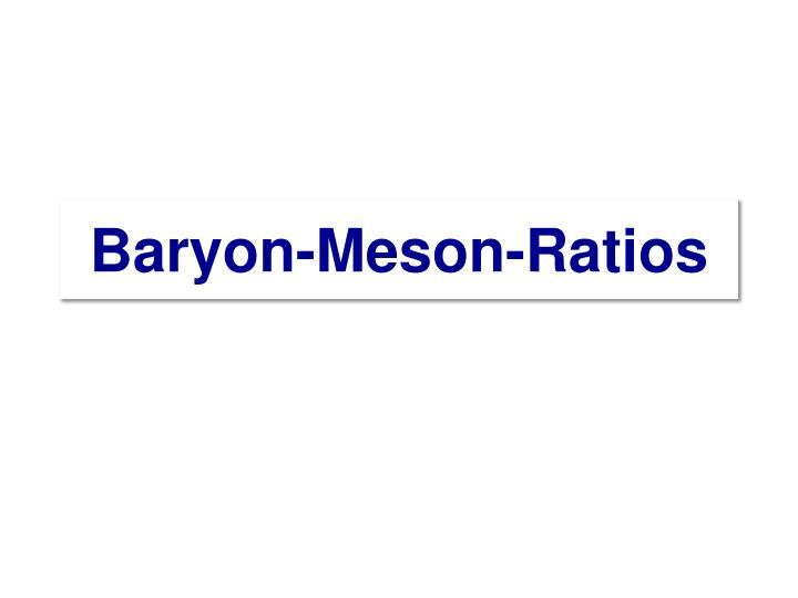 Baryon-Meson-Ratios