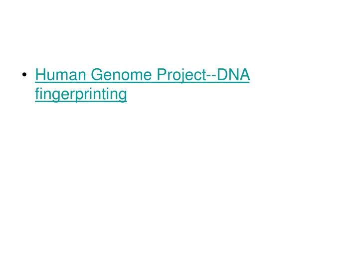 Human Genome Project--DNA fingerprinting