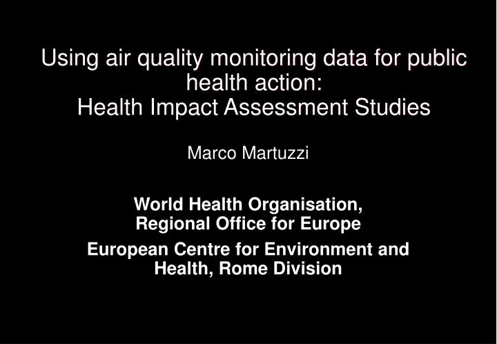 Using air quality monitoring data for public health action health impact assessment studies
