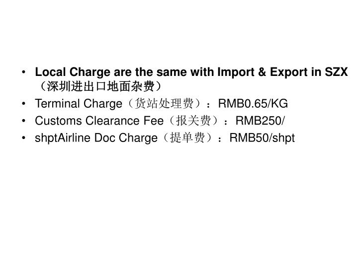 Local Charge are the same with Import & Export in SZX