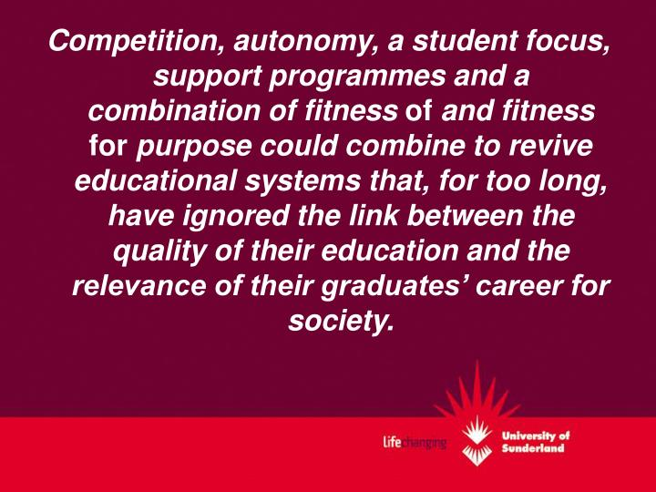 Competition, autonomy, a student focus, support programmes and a combination of fitness