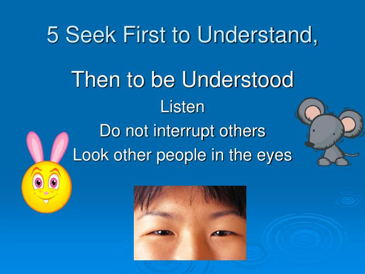 5 Seek First to Understand,