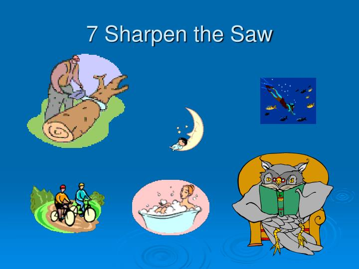 7 Sharpen the Saw