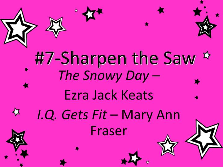 #7-Sharpen the Saw