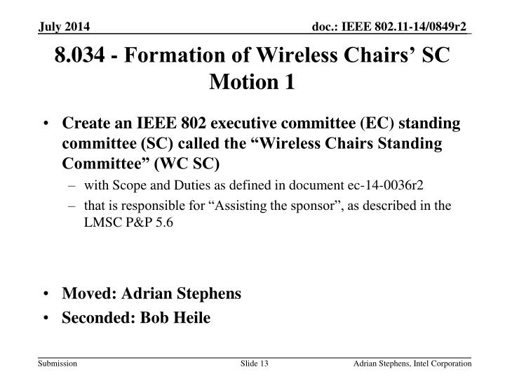 "Create an IEEE 802 executive committee (EC) standing committee (SC) called the ""Wireless Chairs Standing Committee"" (WC SC)"