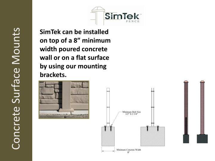 "SimTek can be installed on top of a 8"" minimum width poured concrete wall or on a flat surface by using our mounting brackets."