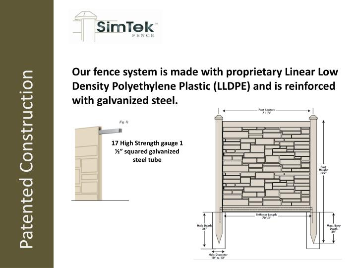 Our fence system is made with proprietary Linear Low Density Polyethylene Plastic (LLDPE) and is reinforced with galvanized steel.