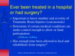 ever been treated in a hospital or had surgery
