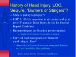 history of head injury loc seizure burners or stingers