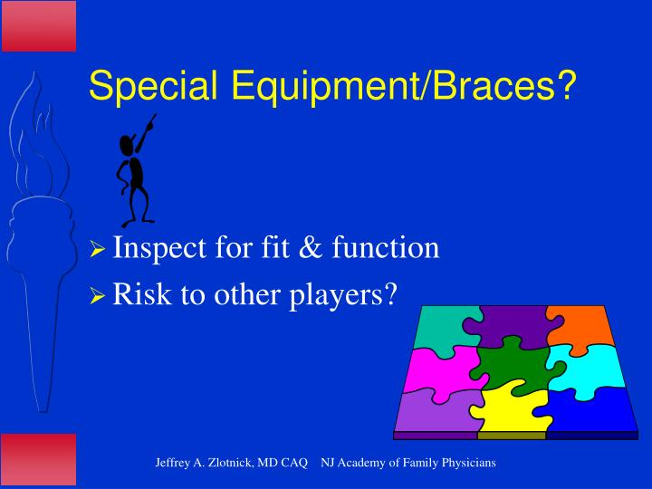 Special Equipment/Braces?