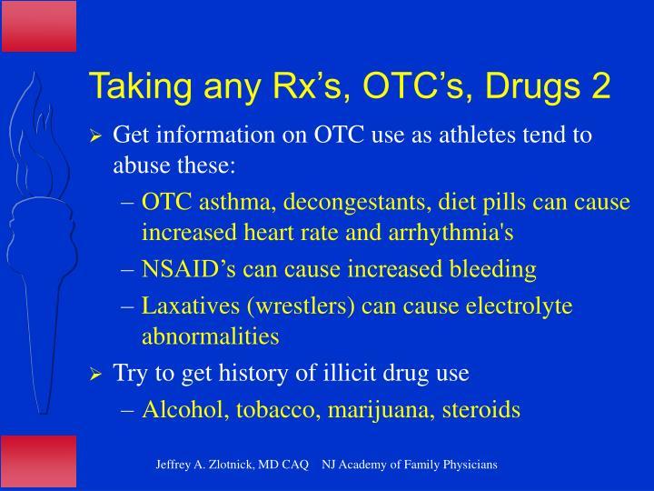 Taking any Rx's, OTC's, Drugs 2