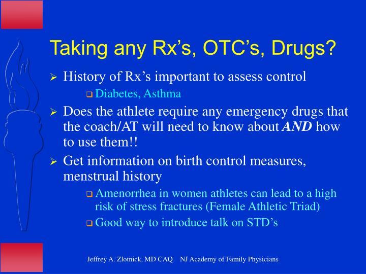 Taking any Rx's, OTC's, Drugs?
