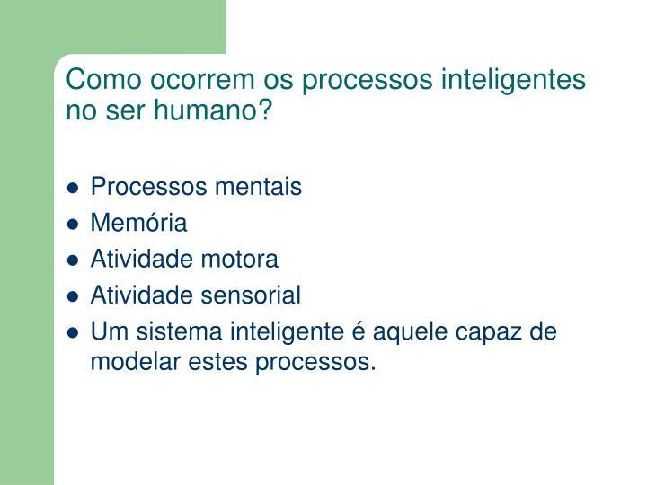 Como ocorrem os processos inteligentes no ser humano?