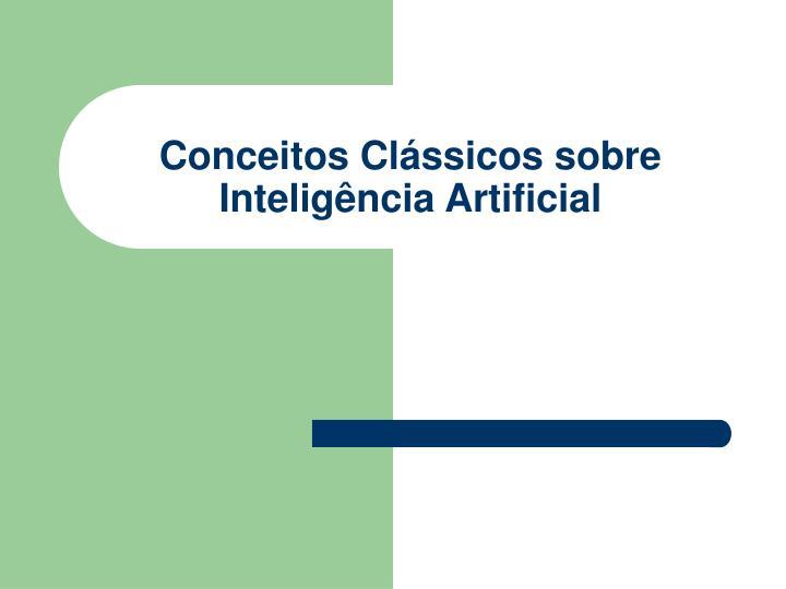 Conceitos Clássicos sobre Inteligência Artificial