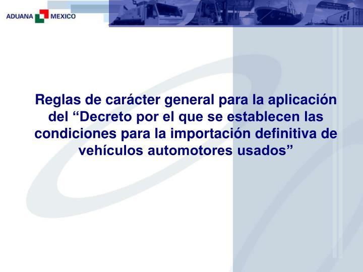 """Reglas de carácter general para la aplicación del """"Decreto por el que se establecen las condiciones para la importación definitiva de vehículos automotores usados"""""""