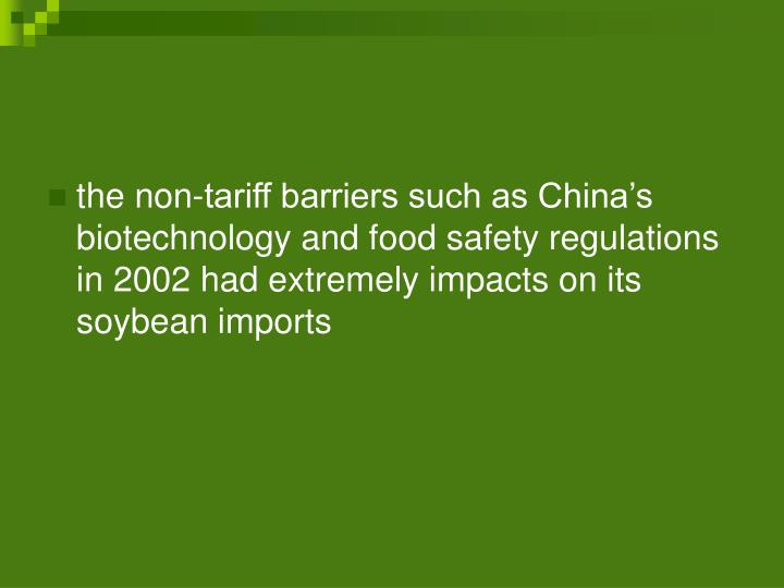 the non-tariff barriers such as China's biotechnology and food safety regulations in 2002 had extremely impacts on its soybean imports